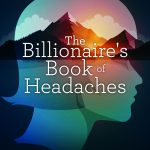 Click here to get your copy of The Billionaire's Book of Headaches from amazon.com
