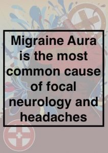 migraine aura is the most common cause of focal neurology and headaches